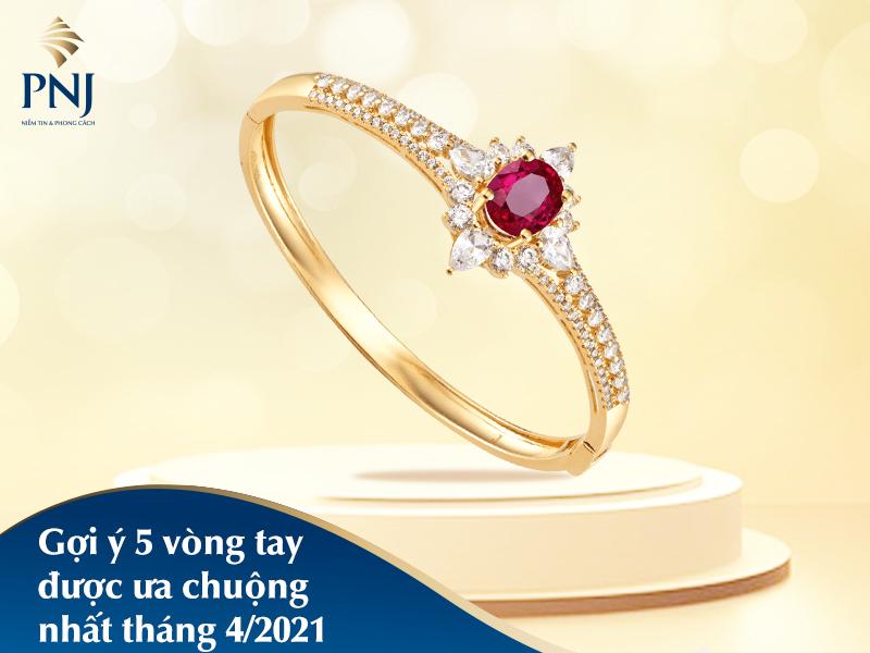 goi y 5 vong tay duoc ua chuong thang 4 2021